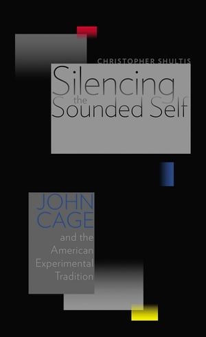 Silencing the Sounded Self John Cage and the American Experimental Tradition