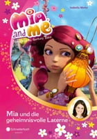 Mia and me, Band 08: Mia und die geheimnisvolle Laterne by Isabella Mohn