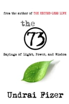 The 73: Sayings of Light, Power, and Wisdom by Undrai Fizer