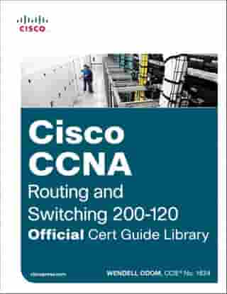 Cisco CCNA Routing and Switching 200-120 Official Cert Guide Library by Wendell Odom