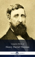 Complete Works of Henry David Thoreau (Delphi Classics) by Henry David Thoreau