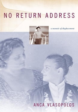 Book No Return Address: A Memoir of Displacement by Anca Vlasopolos