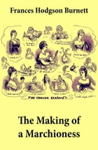 The Making of a Marchioness (Emily Fox-Seton, Complete) by Frances Hodgson Burnett