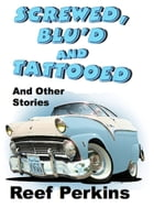 Screwed, Blu'd And Tattooed (And Other Stories) by Reef Perkins