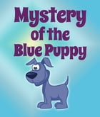 Mystery Of The Blue Puppy: Children's Books and Bedtime Stories For Kids Ages 3-8 for Fun Life Lessons by Jupiter Kids