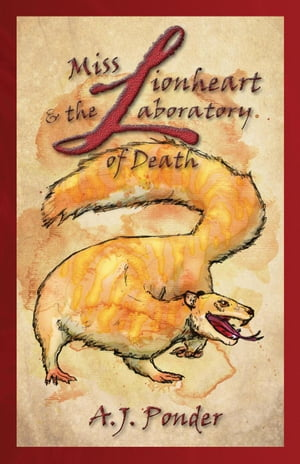 Miss Lionheart and the Laboratory of Death: The Mutant Menagerie, #1 by A.J. Ponder