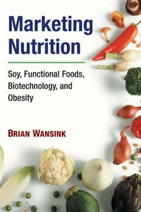Marketing Nutrition: Soy, Functional Foods, Biotechnology, and Obesity