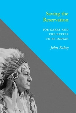 Book Saving the Reservation: Joe Garry and the Battle to Be Indian by Fahey, John