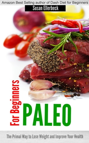 Paleo for Beginners - The Primal Way to Lose Weight and Improve Your Health