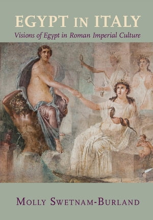 Egypt in Italy Visions of Egypt in Roman Imperial Culture