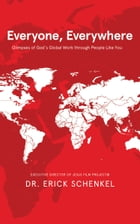 Everyone, Everywhere: Glimpses of God's Global Work Through People Like You by Dr. Erick Schenkel