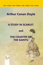 A Study in Scarlet. and The Country of the Saints by Arthur Conan Doyle