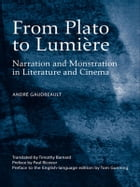 From Plato to Lumière: Narration and Monstration in Literature and Cinema by Andre Gaudreault