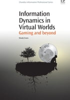 Information Dynamics in Virtual Worlds: Gaming And Beyond by Woody Evans
