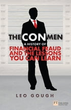 The Con Men: A history of financial fraud and the lessons you can learn by Leo Gough
