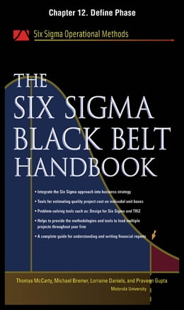 Book The Six Sigma Black Belt Handbook, Chapter 12 - Define Phase by Thomas McCarty