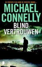 Blind vertrouwen: Een Harry Bosch-thriller by Michael Connelly