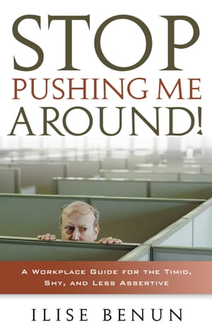 Stop Pushing Me Around: A Workplace Guide for the Timid, Shy, And Less Assertive