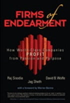 Firms of Endearment: How World-Class Companies Profit from Passion and Purpose by Jagdish N. Sheth