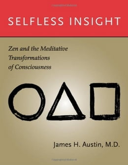 Book Selfless Insight: Zen and the Meditative Transformations of Consciousness: Zen and the Meditative… by James H. Austin