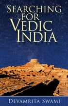 Searching for Vedic India by Devamrita Swami