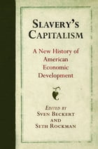 Slavery's Capitalism: A New History of American Economic Development by Sven Beckert