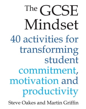 The GCSE Mindset 40 activities for transforming student commitment, motivation and productivity