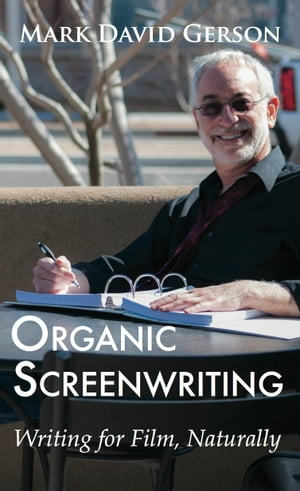 Organic Screenwriting: Writing for Film,  Naturally