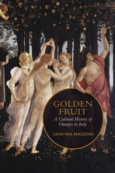 Golden Fruit: A Cultural History of Oranges in Italy