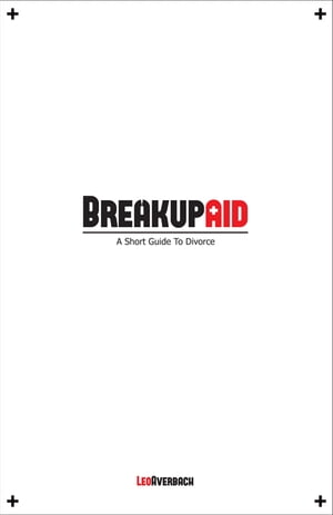 BreakupAid: A Short Guide to Divorce by LEO AVERBACH