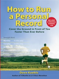 How to Run a Personal Record: Cover the Ground in Front of You Faster Than Ever Before
