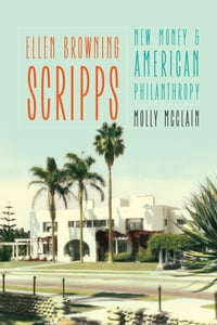 Ellen Browning Scripps: New Money and American Philanthropy