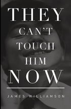 They Can't Touch Him Now by James Williamson