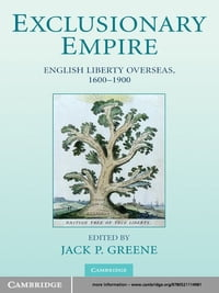 Exclusionary Empire: English Liberty Overseas, 1600–1900