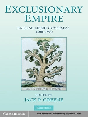 Exclusionary Empire English Liberty Overseas,  1600?1900