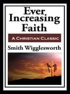 Ever Increasing Faith (with linked TOC) by Smith Wigglesworth