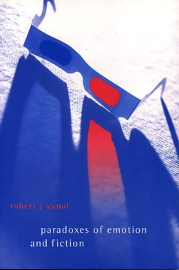 Book Paradoxes of Emotion and Fiction by Robert  J. Yanal
