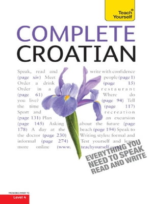 Complete Croatian Beginner to Intermediate Course Learn to read,  write,  speak and understand a new language with Teach Yourself