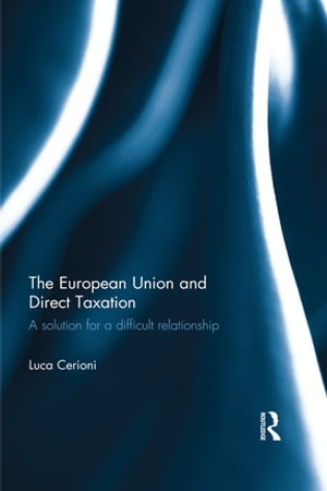 The European Union and Direct Taxation A Solution for a Difficult Relationship