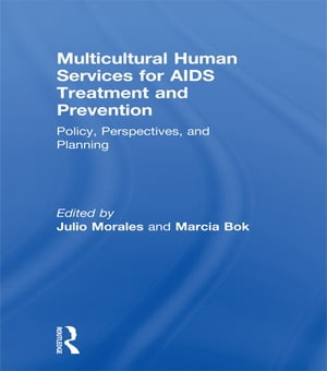 Multicultural Human Services for AIDS Treatment and Prevention Policy,  Perspectives,  and Planning