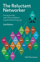 The Reluctant Networker: Giving you the tools and confidence to give networking a go by Neil Munz-Jones