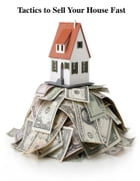 Tactics to Sell Your House Fast by V.T.