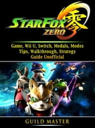 Star Fox Zero Game, Wii U, Switch, Medals, Modes, Tips, Walkthrough, Strategy, Guide Unofficial