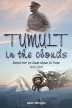 Tumult in the Clouds: Stories from the South African Air Force 1920-2010 by Dean Wingrin