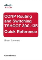 CCNP Routing and Switching TSHOOT 300-135 Quick Reference by Brent Stewart