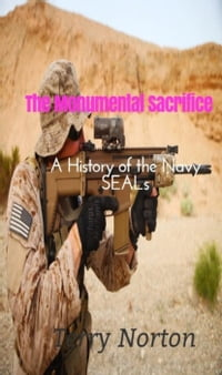 A Monumental Sacrifice: A History of the Navy SEALs