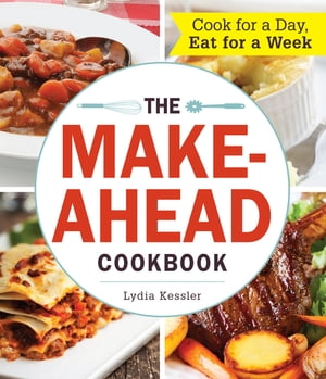 The Make-Ahead Cookbook Cook For a Day,  Eat For a Week