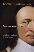 Stuyvesant Bound: An Essay on Loss Across Time by Donna Merwick