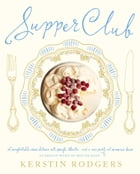 Supper Club: Recipes and notes from the underground restaurant by Kerstin Rodgers (AKA Ms Marmite Lover)