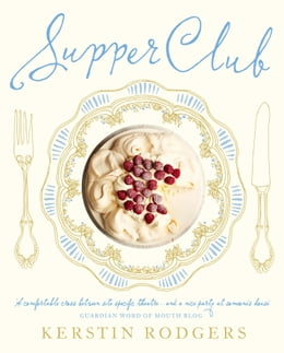Book Supper Club: Recipes and notes from the underground restaurant by Kerstin Rodgers (AKA Ms Marmite Lover)